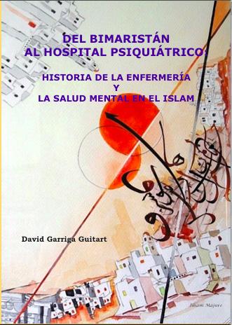 Del Bimaristán al Hospital Psiquiátrico: Historia de la Enfermería y la Salud Mental en el islam. David Garriga Guitart (2010)